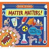 Super Science: Matter Matters!