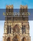 Kathedralen: Die schönsten Kirchenbauten aus 1700 Jahren