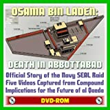Osama bin Laden: Death in Abbottabad - Official Story of the Navy SEAL Raid into Pakistan, Videos Captured from the Compound, Implications for Future of al Qaeda, Legal and Military Issues (DVD-ROM)