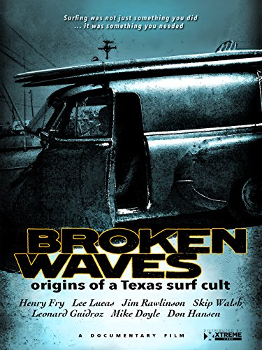 Broken Waves Origins of a Texas Surf Cult by