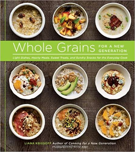Book Whole Grains for a New Generation: Light Dishes, Hearty Meals, Sweet Treats, and Sundry Snacks for the Everyday Cook