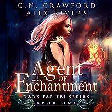 Agent of Enchantment: Dark Fae FBI, Book 1 Audiobook by C.N. Crawford, Alex Rivers Narrated by Amanda Dolan