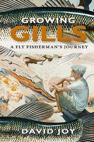 Growing Gills: A Fly Fisherman's Journey (Fly Fishing Memoir Kindle)