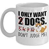 Dog Lover Gift - I Only Want 2 Dogs Don't Judge Me Mug - 11OZ White Ceramic Teacup Novelty Cup for Him/Her Puppy Novelty Present …