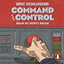 Command and Control Audiobook by Eric Schlosser Narrated by Scott Brick