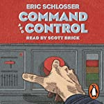Command and Control | Eric Schlosser