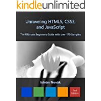 Unraveling HTML5, CSS3, and JavaScript, 2nd Edition (The Ultimate Beginners Guide with over 170 Samples) (Unraveling Series Book 7)