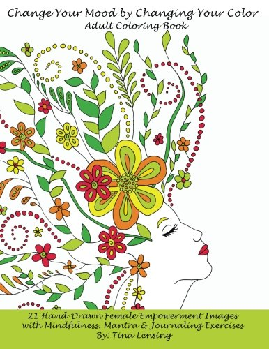 Change Your Mood by Changing Your Color: Adult Coloring Book