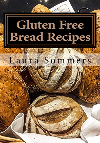 Gluten Free Bread Recipes A Cookbook For Wheat Free Baking Gluten Free Cooking 1