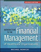 Introduction to the Financial Management of Healthcare Organizations, 7th Edition Front Cover