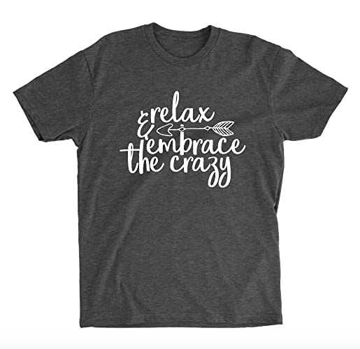b13bf3ee9 Amazon.com: Relax and Embrace the Crazy Dark Heather Grey Unisex T-shirt -  Crazy Family Shirts: Handmade