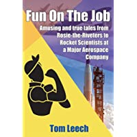 Fun On The Job: Amusing and true tales from Rosie-the-Riveters to Rocket Scientists...