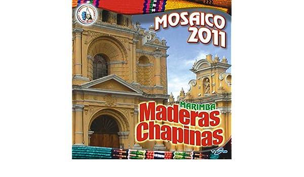 Mosaico 2011. Música de Guatemala para los Latinos by Marimba Maderas Chapinas on Amazon Music - Amazon.com
