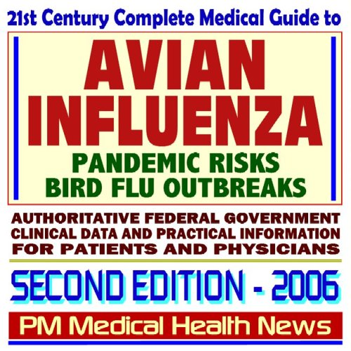 Read Online 21st Century Complete Medical Guide to Avian Influenza and Bird Flu: Pandemic Risks, Authoritative CDC, NIH, and FDA Documents, Clinical References, Second Edition (CD-ROM) PDF