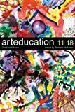 Art Education 11-18 2nd Edition : Meaning, Purpose and Direction, , 082647201X