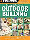Black & Decker The Complete Photo Guide to Outdoor Building: From Arbors to Walkways: 150 DIY Projects