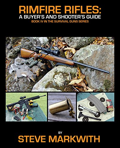 Rimfire Rifles: A Buyer's and Shooter's Guide (Survival Guns Book 4)
