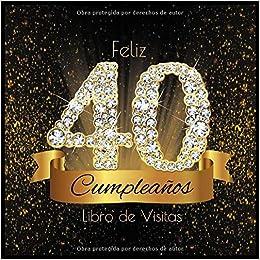 Amazon.com: Feliz 40 Cumpleaños Libro de Visitas: Libro de ...