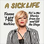 A Sick Life: TLC 'n Me: Stories from On and Off the Stage | Tionne