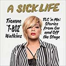 A Sick Life: TLC 'n Me: Stories from On and Off the Stage Audiobook by Tionne