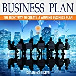 Business Plan: The Right Way to Create a Winning Business Plan | Susan Hollister