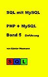 SQL mit MySQL - Band 5  Einführung PHP und MySQL: Einführung in die Datenbankprogrammierung mit PHP und MySQL