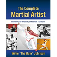 The Complete Martial Artist: Developing the Mind, Body, and Spirit of a Champion