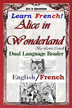 Learn French!  Alice In Wonderland: Dual Language Reader (English/French) (French Edition) by [Carroll, Lewis]