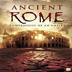 Ancient Rome: Powerhouse of an Empire Audiobook