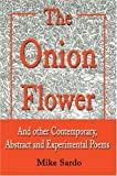 The Onion Flower, Michael A. Sardo, 0595787010