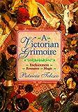 A Victorian Grimoire: Romance - Enchantment - Magic