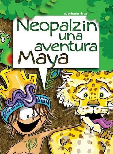 Neopalzin, Una Aventura Maya (Spanish Edition) [Estefania Diaz] (Tapa Dura)