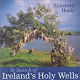 In Search of Ireland's Holy Wells, Elizabeth Healy and Wolfhound Press Staff, 0863278655