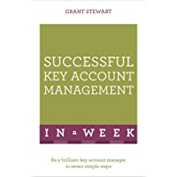 Successful Key Account Management In A Week: Be A Brilliant Key Account Manager In Seven Simple Steps