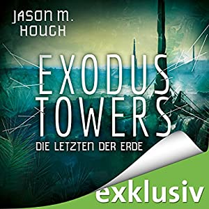 Exodus Towers: Die letzten der Erde (Dire Earth 2) Hörbuch