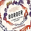 Border: A Journey to the Edge of Europe Audiobook by Kapka Kassabova Narrated by Corrie James