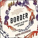 Border: A Journey to the Edge of Europe | Kapka Kassabova