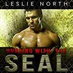 Hunting with the SEAL: Saving the SEALs Series, Book 4 | Leslie North