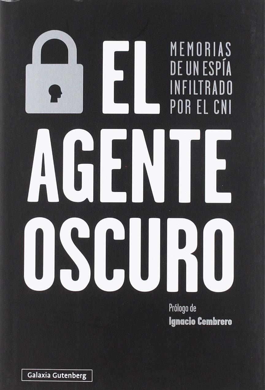 El agente oscuro: Memorias de un espía infiltrado por el CNI (Rústica Ensayo) por Ignacio Cembrero