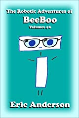 The Robotic Adventures of BeeBoo, Volumes 4-6 Kindle Edition