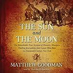 The Sun and the Moon: Hoaxers, Showmen, and Lunar Man-Bats in 19th-Century New York   Matthew Goodman