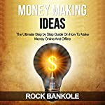 Money Making Ideas: The Ultimate Beginners Guide on How to Make Money Online and Offline | Rock Bankole