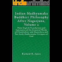 Indian Madhyamaka Buddhist Philosophy After Nagarjuna, Volume 2: Plain English Translations and Summaries of the Essential Works of Chandrakirti, Shantideva, ... Critiques of God (English Edition)