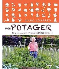 Mon potager : Semez, soignez, récoltez et dégustez ! par Marc Knaepen