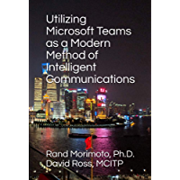 Utilizing Microsoft Teams as a Modern Method of Intelligent Communications (Mini-Book Technology Series 5)