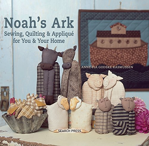 Noah's Ark: Sewing, quilting & appliqué for you & your home
