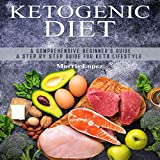 Ketogenic Diet: A Comprehensive Beginner's Guide - A Step by Step Guide for Keto Lifestyle