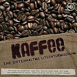 Kaffee. Eine coffeinhaltige Literaturmischung