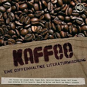 Kaffee. Eine coffeinhaltige Literaturmischung Hörbuch