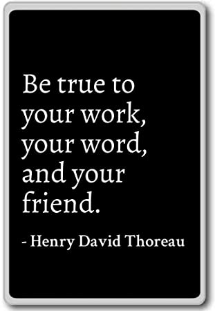 Amazoncom Be True To Your Work Your Word And Yo Henry David